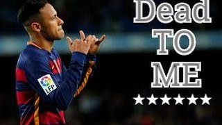 Neymar Jr ● Dead To Me ● Skills & Goals ● 2015/2016 HD