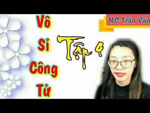 Truyện Kiếm Hiệp Cổ Đại: CÔNG TỬ VÔ SỈ P4: Kể Lại Chuyện Xưa – MC Trần Vân (Chen)