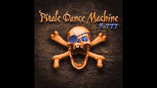 F-777 - Pirate Dance Machine || The 7 Seas | Remastered