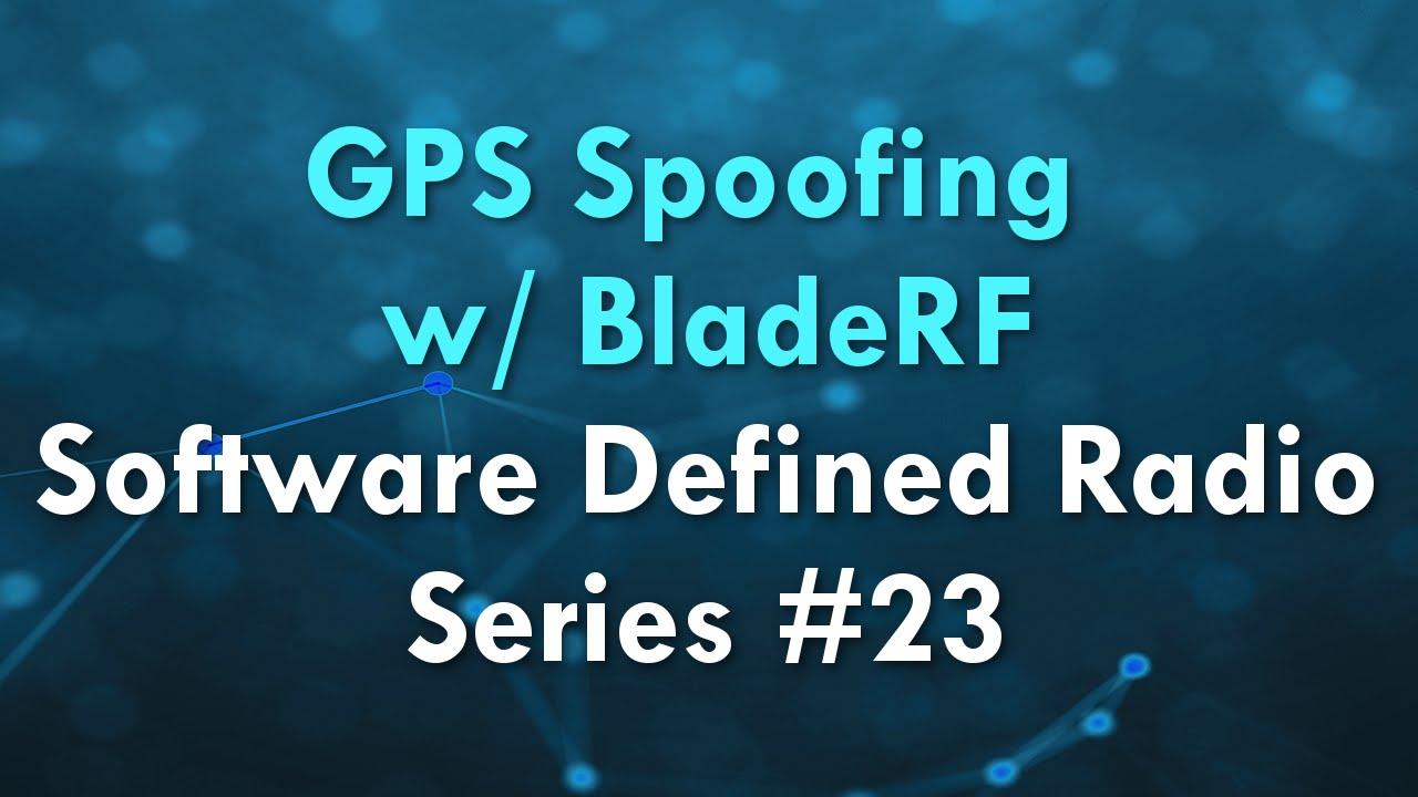 GPS Spoofing w/ BladeRF - Software Defined Radio Series #23