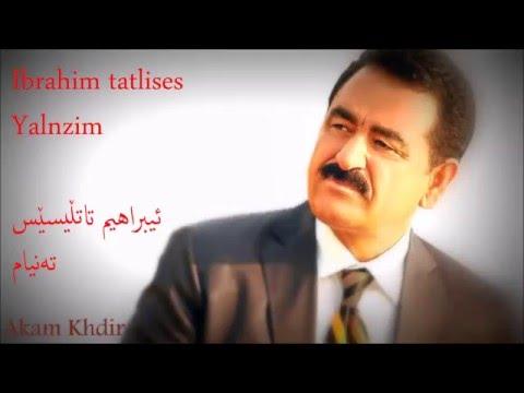 Ibrahim Tatlises Yalnizim kurdish lyrics Akam Khdir