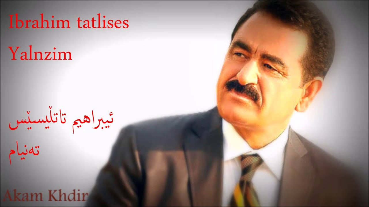 Ibrahim Tatlises Yalnizim kurdish lyrics Akam Khdir - YouTube