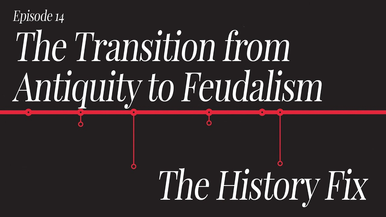 History Fix Ep14: The Transition from Antiquity to Feudalism