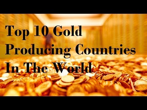 The Top 10 Gold Producing Countries In The World  2017 _ Top 10 List January