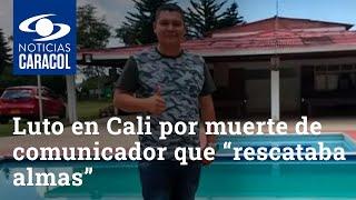 """Luto en Cali por muerte de comunicador que """"rescataba almas"""" en las calles: el COVID-19 se lo llevó"""