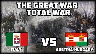THE ITALIAN FRONT!  The Great War: Total War - WW1 Mod!