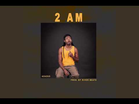 Azazus - 2 AM (Audio) Prod. By River Beats
