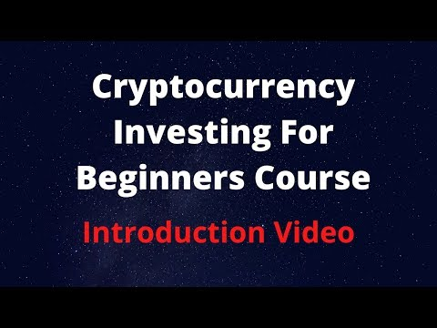 Cryptocurrency Investing for Beginners Course Introduction | Free Course