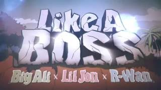 Big Ali, Lil Jon, R-Wan - Like A Boss (Lyrics Video)