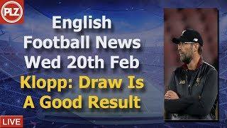 Klopp Happy With Draw Against Bayern  - Wednesday 20th February - PLZ English Football News