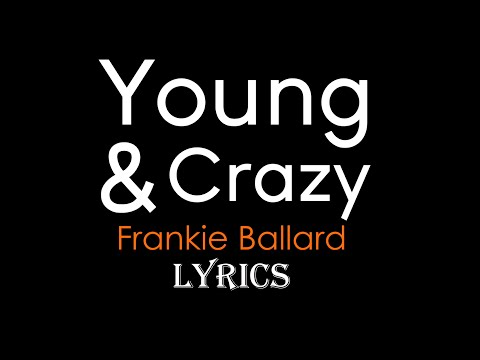 Young & Crazy | Frankie Ballard | Lyrics on Screen! HD
