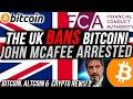 UK FCA BANS BITCOIN TRADING!!! John Mcafee ARRESTED ...