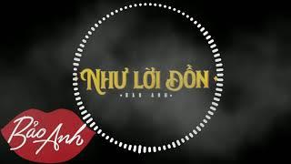 VIBE MUSIC - NHƯ LỜI ĐỒN - BẢO ANH - DJ MYNO REMIX