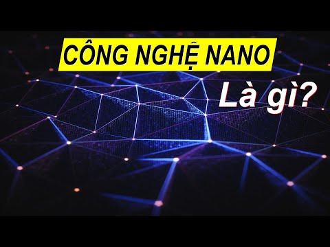 Công nghệ Nano thần thánh như thế nào? Hiểu rõ trong 5 phút