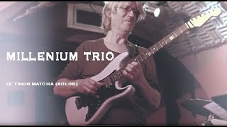 YANNICK ROBERT-MILLENIUM TRIO - LE TRAIN MATCHA [GUITAR SOLO]