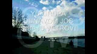 Download Yu grupa- Dunavom jos sibaju vetrovi tekst (lyrics) Mp3