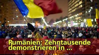 Rumänien: Zehntausende demonstrieren in Bukarest