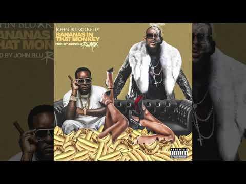 Bananas in that monkey Remix (Dirty) John Blu X R. Kelly