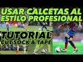 USAR CALCETAS AL ESTILO PROFESIONAL |TUTORIAL CUT SOCK & TAPE|