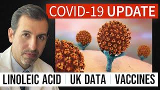 Coronavirus Update 112: Linoleic Acid; Vaccines; UK COVID 19 Data