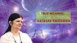 True Meaning of Akshay Tritiya