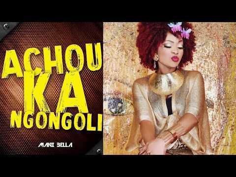 Mani Bella -  Achouka Ngongoli  { Video Lyric - Paroles }