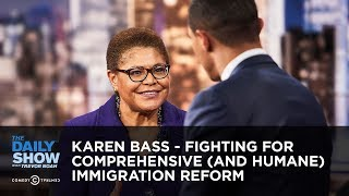 Karen Bass - Fighting for Comprehensive (and Humane) Immigration Reform | The Daily Show