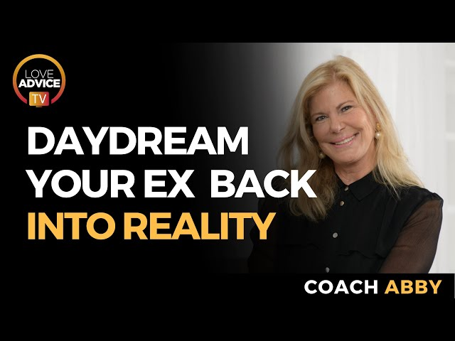 Daydream Your Ex Back Into Your Reality Through Visualization