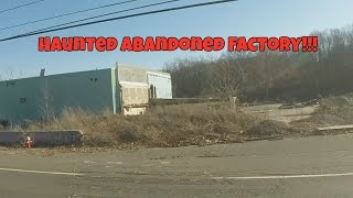 SCARY HAUNTED ABANDONED FACTORY!!!