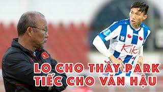 Tiếc cho Văn Hậu - lo cho HLV Park Hang Seo & khó cho V-League