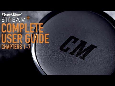 Channel Master | Stream+ User Guide Complete - Chapters 1-7 (V.2)