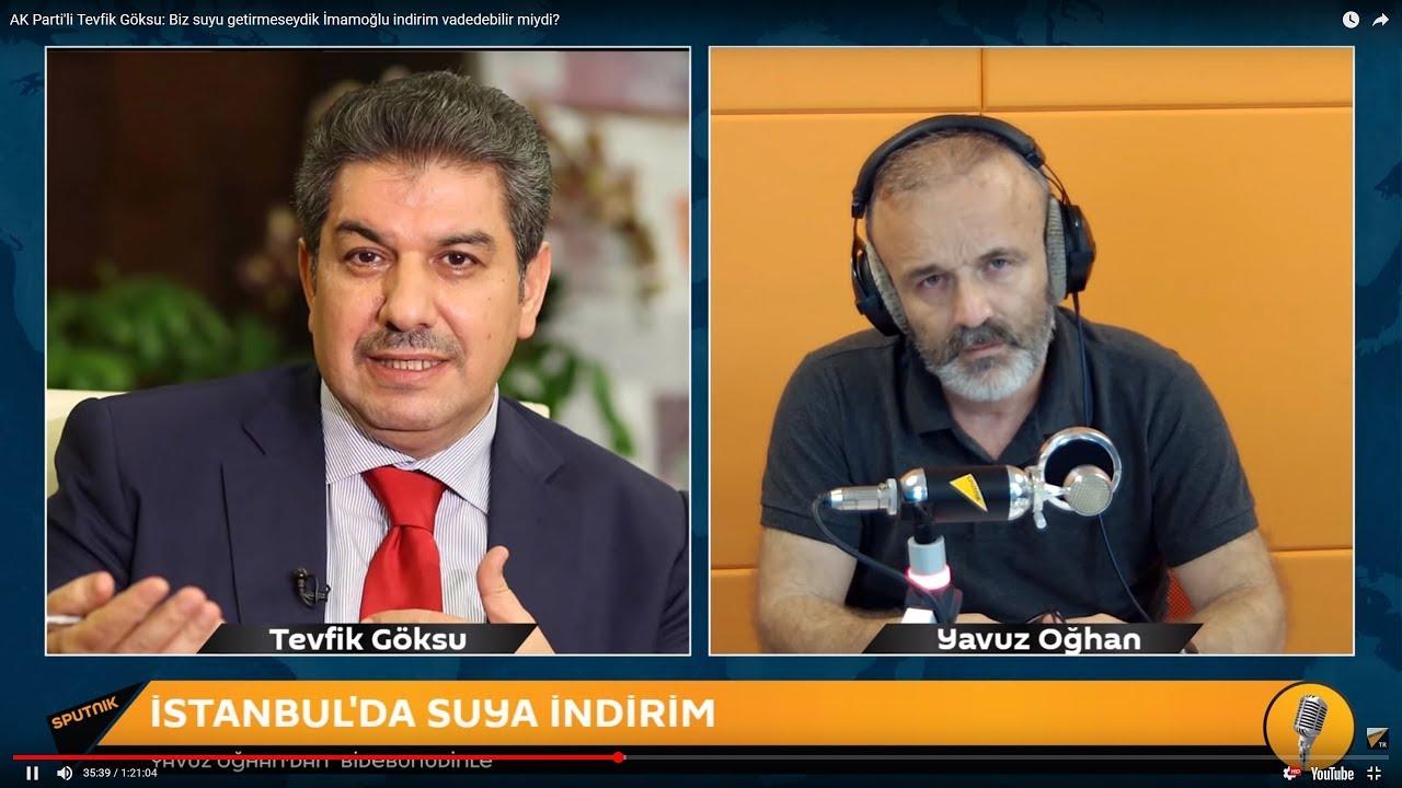Yavuz Oğhan Bide bunu dinle: AK Parti'li Tevfik Göksu: Biz suyu getirmeseydik İmamoğlu indirim
