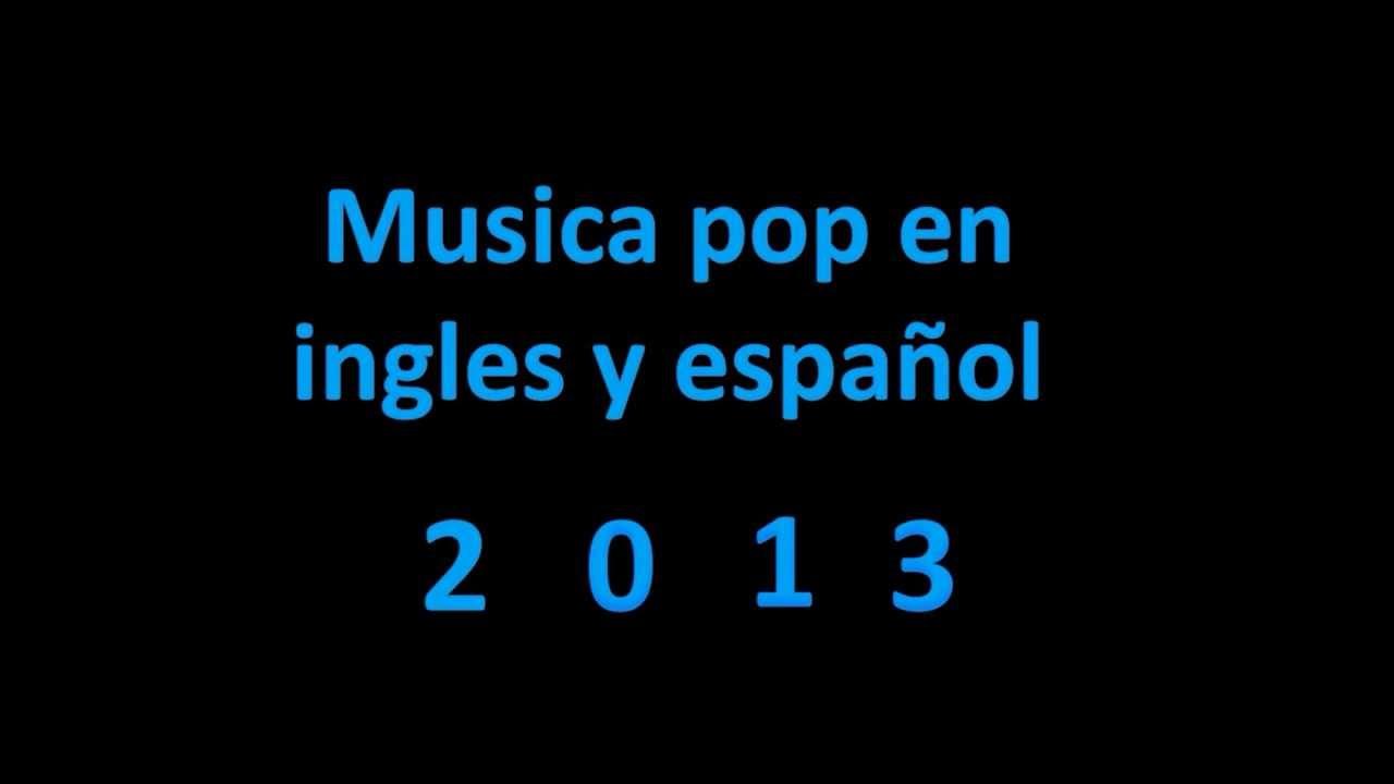 Musica Pop En Ingles Y Español 2013 Youtube