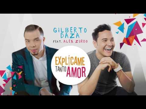 Explícame tanto amor, nueva versión: Gilberto Daza feat. Alex Zurdo: