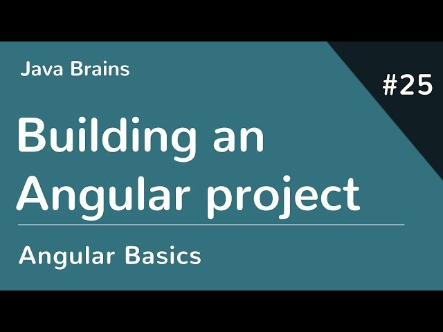 Angular 6 Basics 25 - Building an Angular project