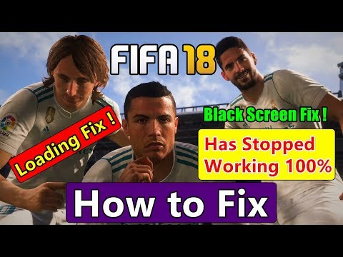 How To Fix FIFA 18 Has Stopped Working - Black Screen Fix - Stuck On Loading Fix 100% Working