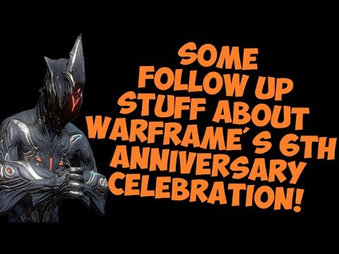 Warframe - 6TH ANNIVERSARY CELEBRATION: Some Follow Up Stuff!! thumbnail