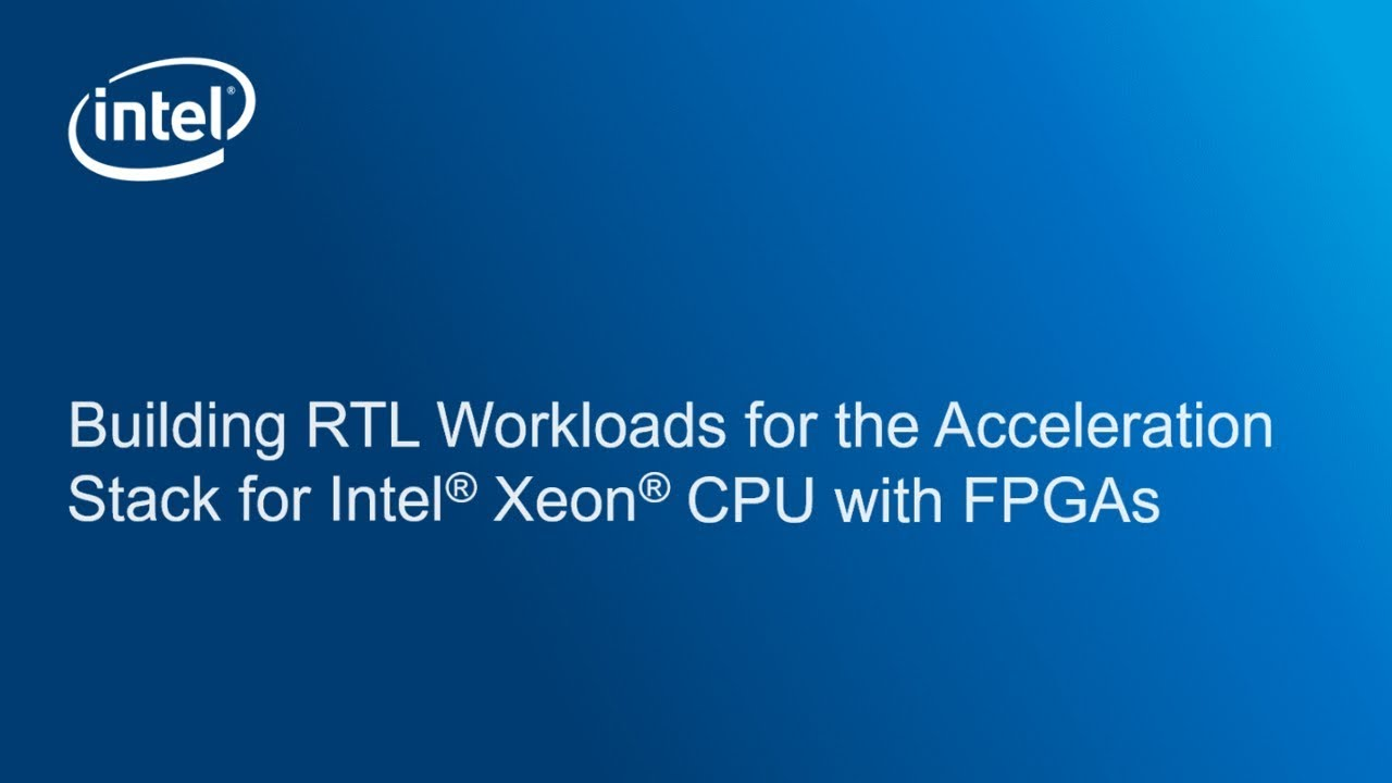 Building RTL Workloads for the Acceleration Stack for Intel® Xeon® CPU with  FPGAs