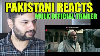 Pakistani Reacts to MULK Official Trailer 2018