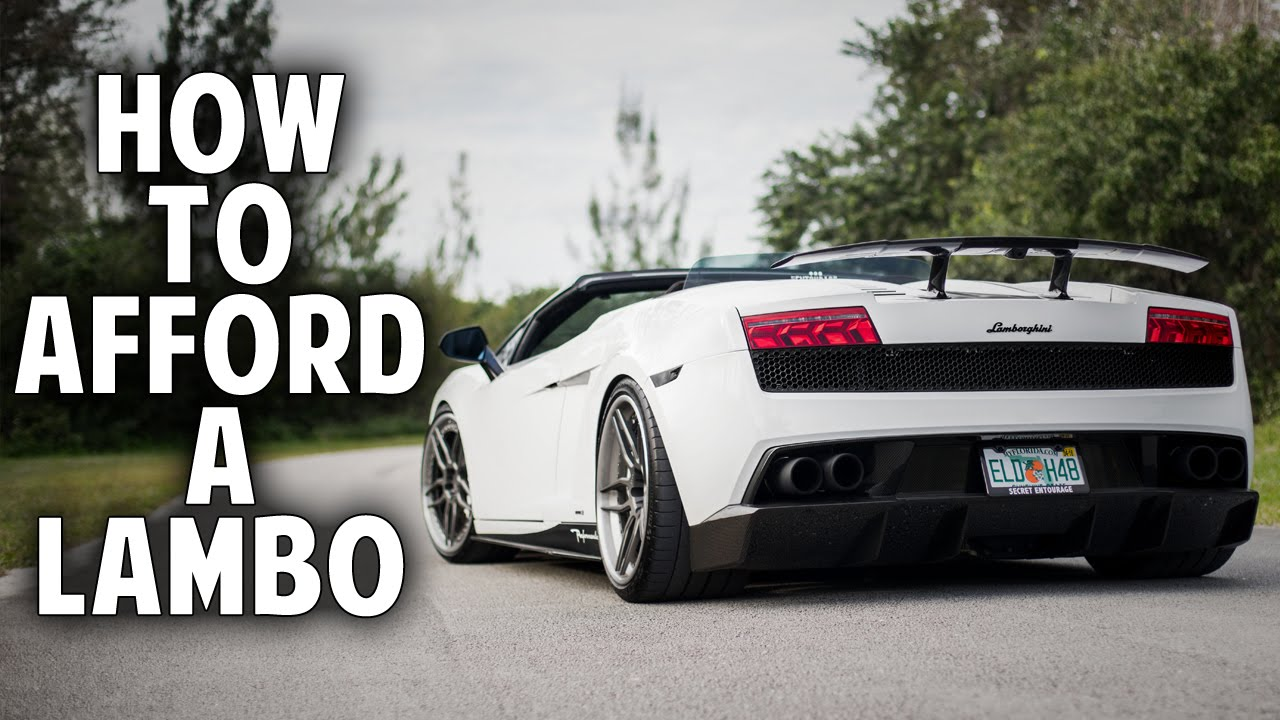 Afford A Car >> How To Afford A Lamborghini Without Being A Millionaire