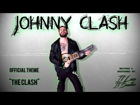 Johnny Clash - The Clash (Official Entrance Theme) Written by IT LIVES, IT BREATHES