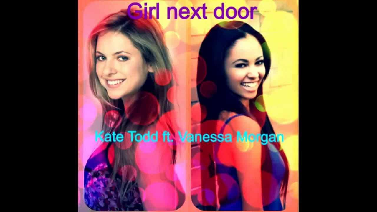 Vanessa Morgan Ft Kate Todd Girl Next Door Youtube