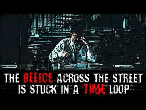"""""""The Office Across the Street is Stuck in a Time Loop""""   Creepypasta"""