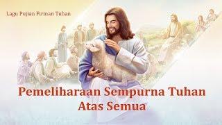 Lagu Rohani Kristen Terbaru - Pemeliharaan Sempurna Tuhan Atas Semua - Terima Kasih Atas Kasih Tuhan