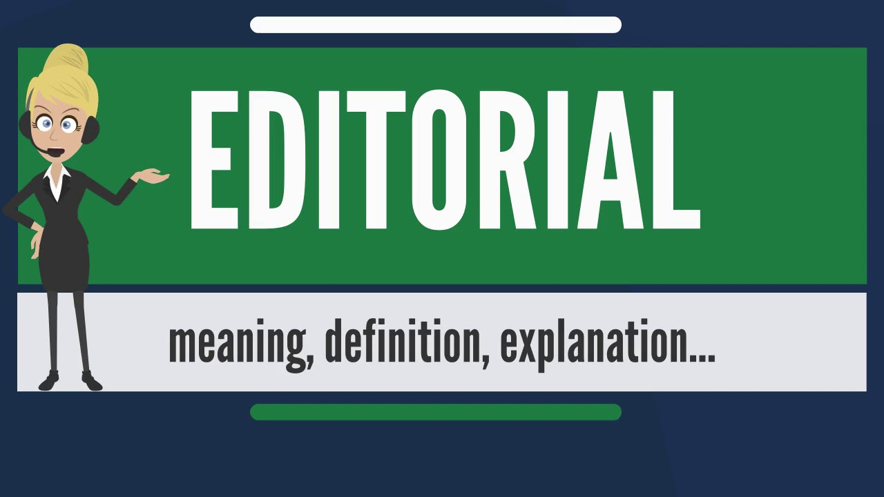 What Is EDITORIAL? What Does EDITORIAL Mean? EDITORIAL Meaning, Definition  U0026 Explanation