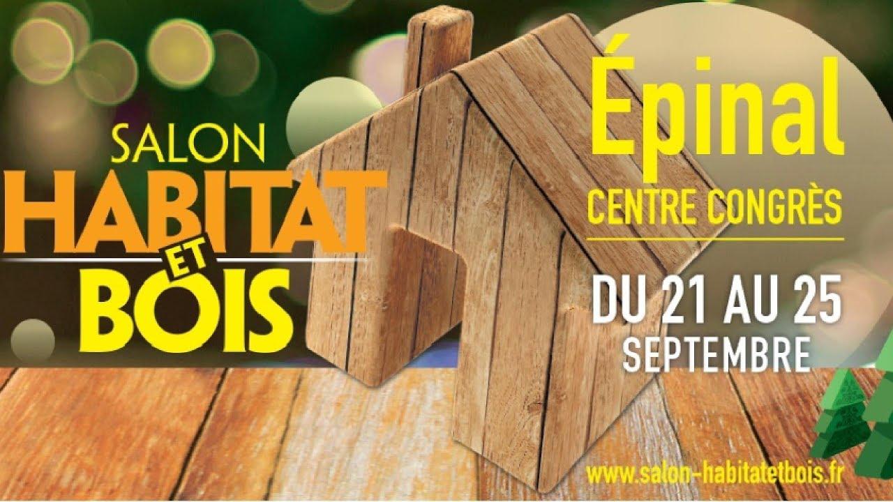 Salon du bois et de l 39 habitat epinal 2017 youtube for Salon de l habitat le mans 2017