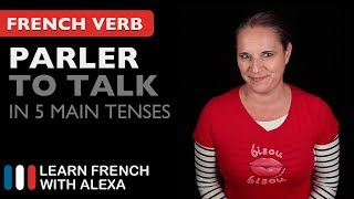 Parler (to talk) in 5 Main French Tenses