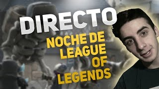 NOCHE de LEAGUE OF LEGENDS nos reímos un rato!