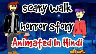 Scary walk horror story (Animated In Hindi)