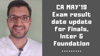 CA May'19 exam result date for Foundation, Finals & Inter || 18 July update !